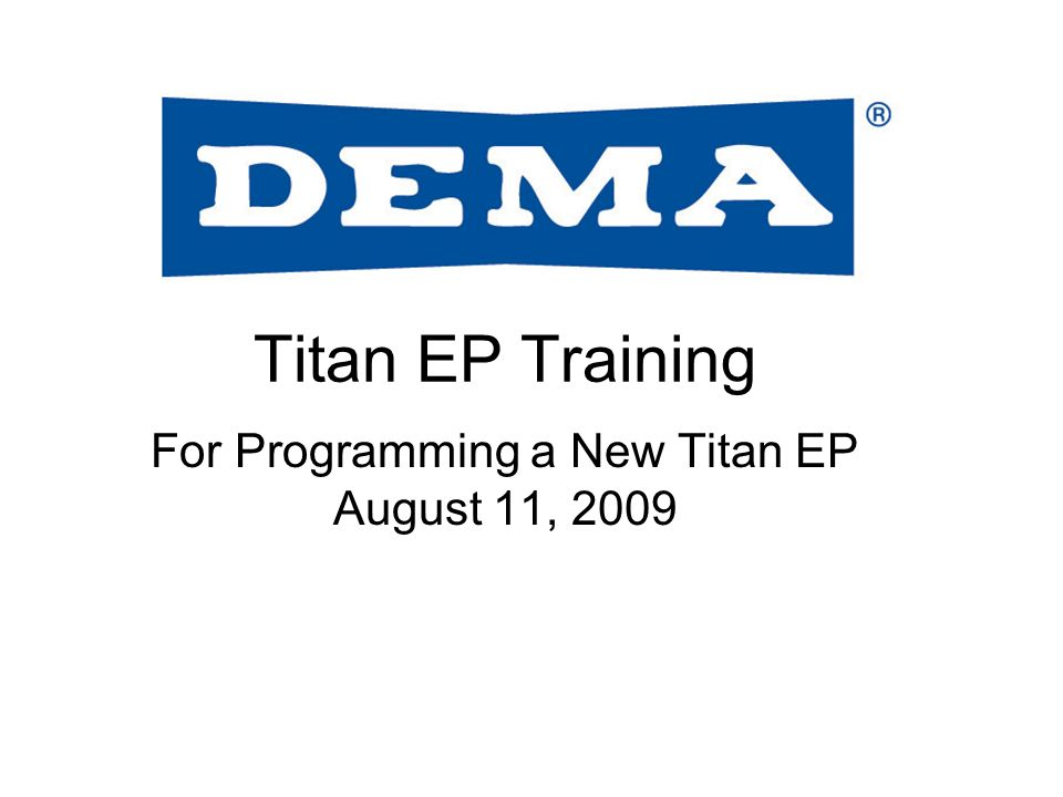 Titan EP Training For Programming a New Titan EP August 11, 2009
