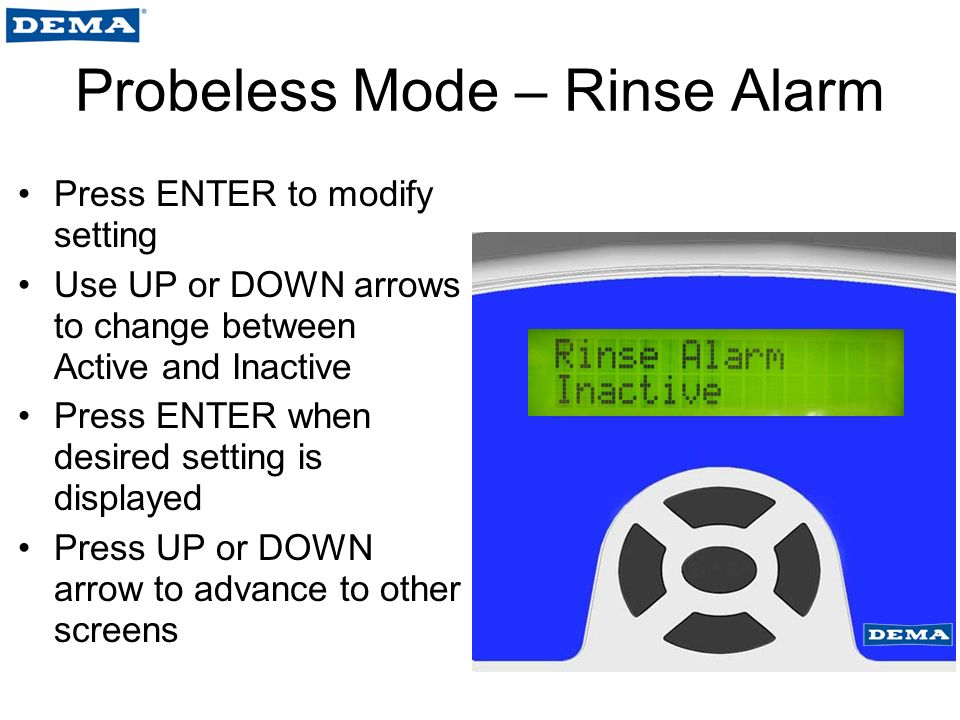 Probeless Mode – Rinse Alarm Press ENTER to modify setting Use UP or DOWN arrows to change between Active and Inactive Press ENTER when desired setting is displayed Press UP or DOWN arrow to advance to other screens