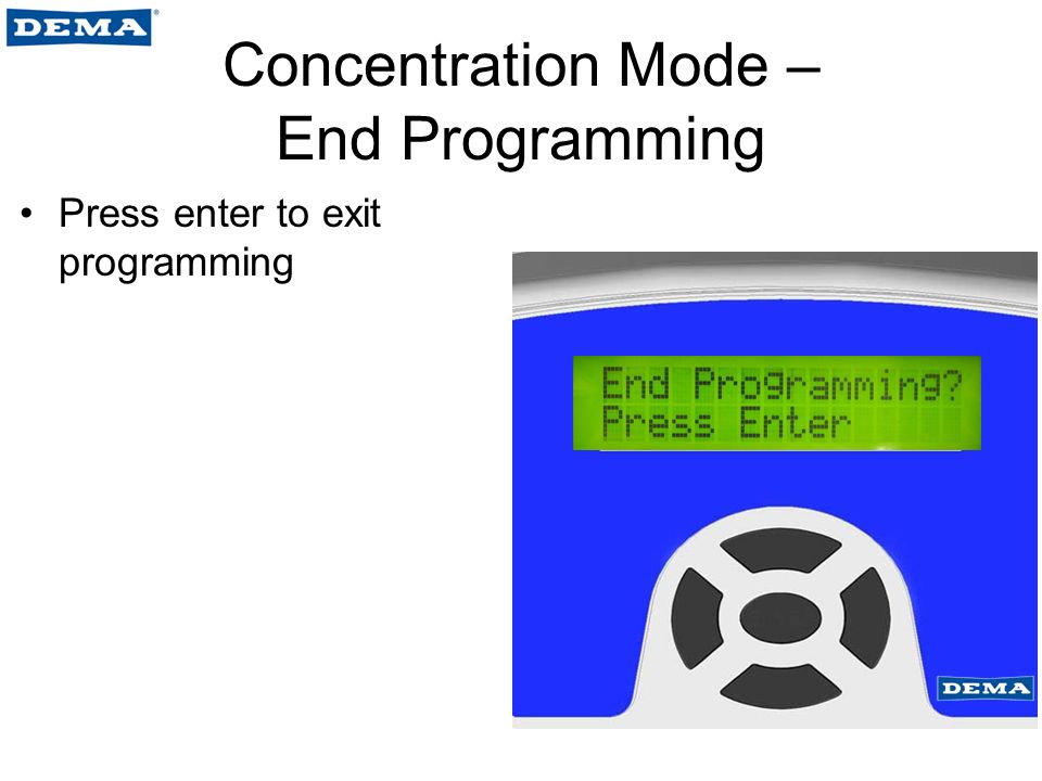 Concentration Mode – End Programming Press enter to exit programming