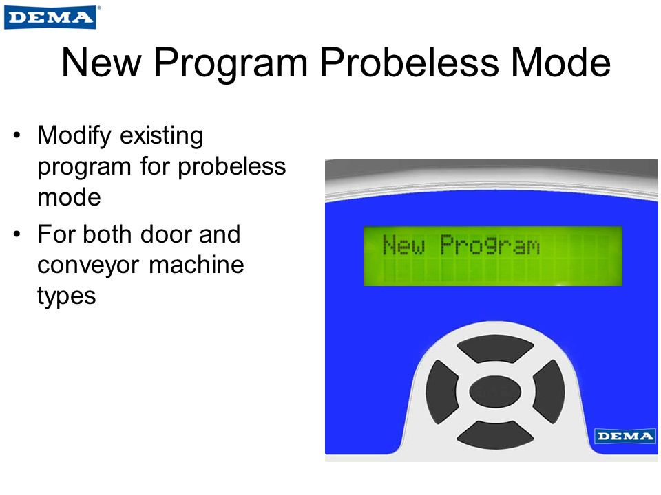 New Program Probeless Mode Modify existing program for probeless mode For both door and conveyor machine types