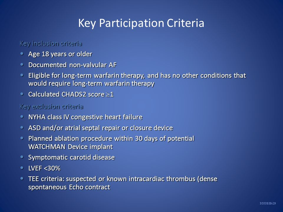 Key Participation Criteria 3000838-29 Key inclusion criteria Age 18 years or older Age 18 years or older Documented non-valvular AF Documented non-val
