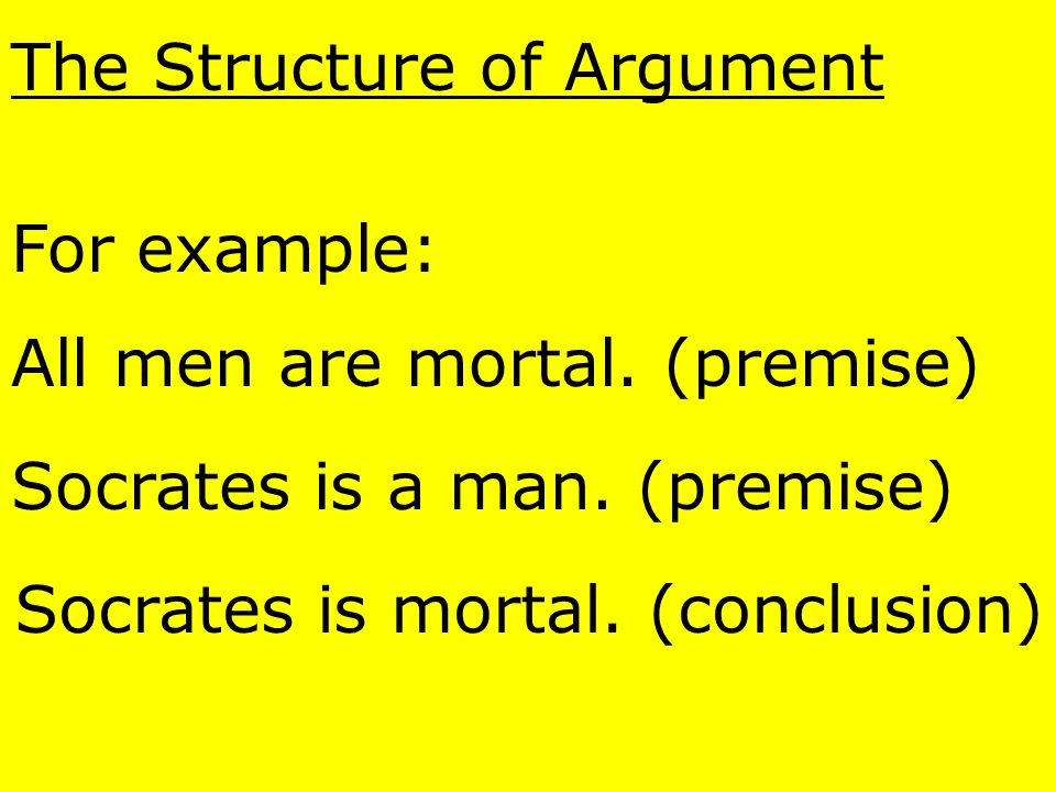 The Structure of Argument The chief concern of logic is how the truth of some propositions (premises) is connected with the truth of another (the conc