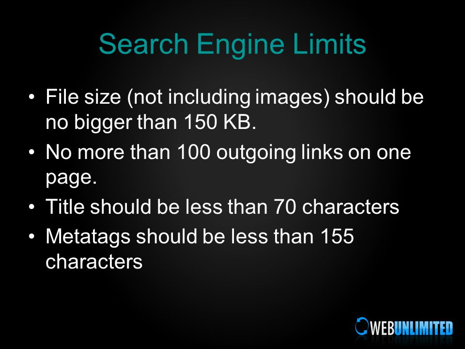 Search Engine Limits File size (not including images) should be no bigger than 150 KB.