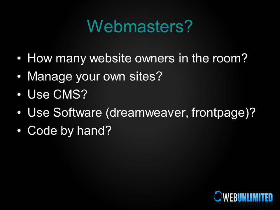 Webmasters. How many website owners in the room. Manage your own sites.