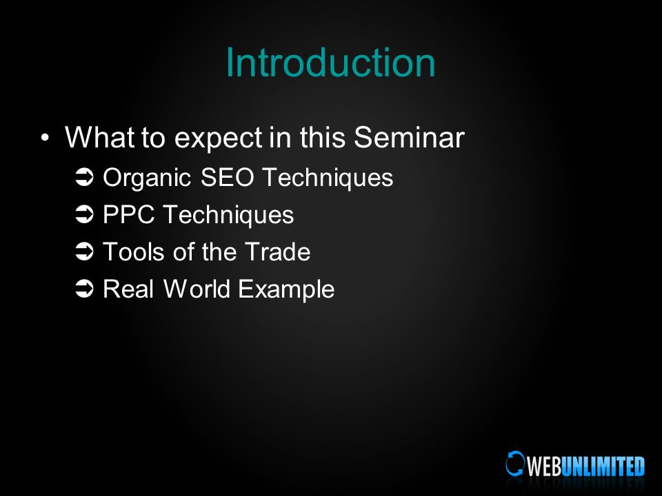 Introduction What to expect in this Seminar Organic SEO Techniques PPC Techniques Tools of the Trade Real World Example
