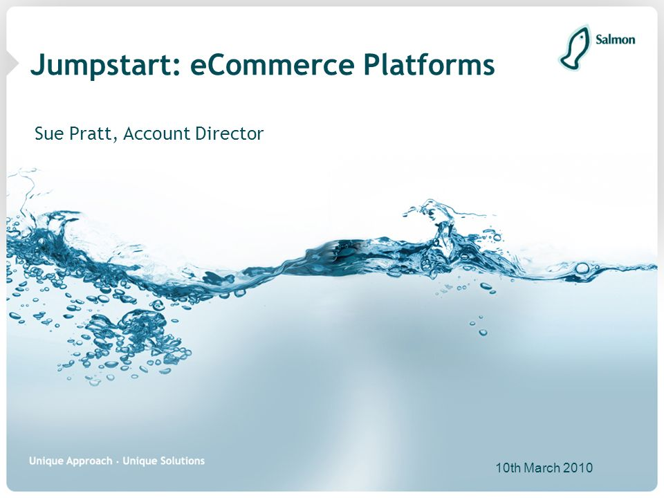 Jumpstart: eCommerce Platforms Sue Pratt, Account Director 10th March 2010