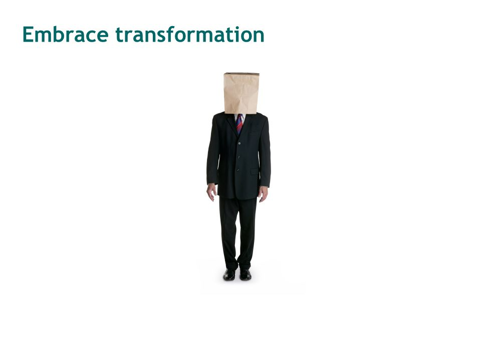 Embrace transformation