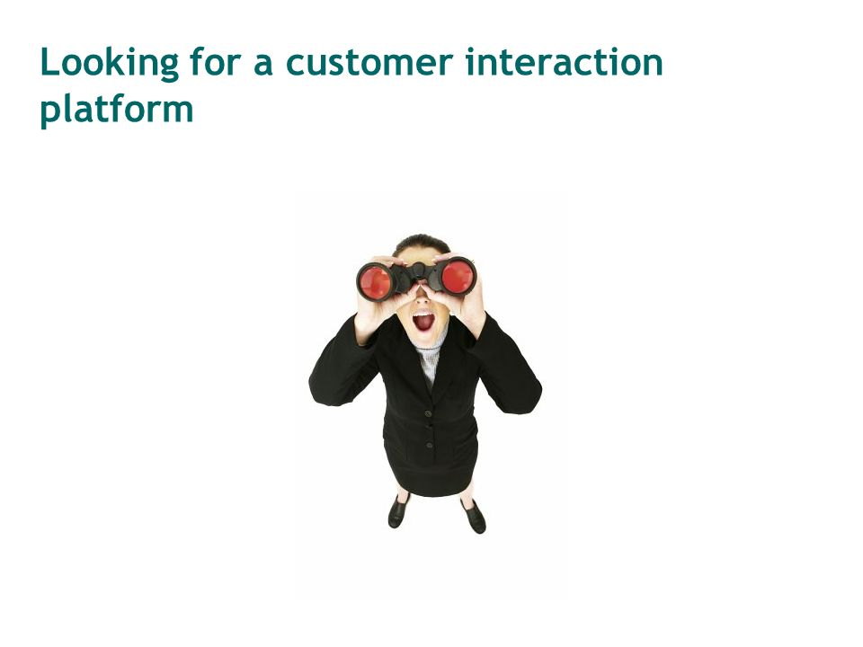 Looking for a customer interaction platform