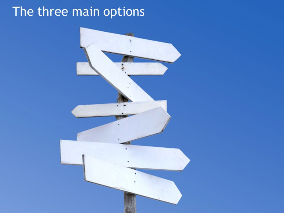 The three main options