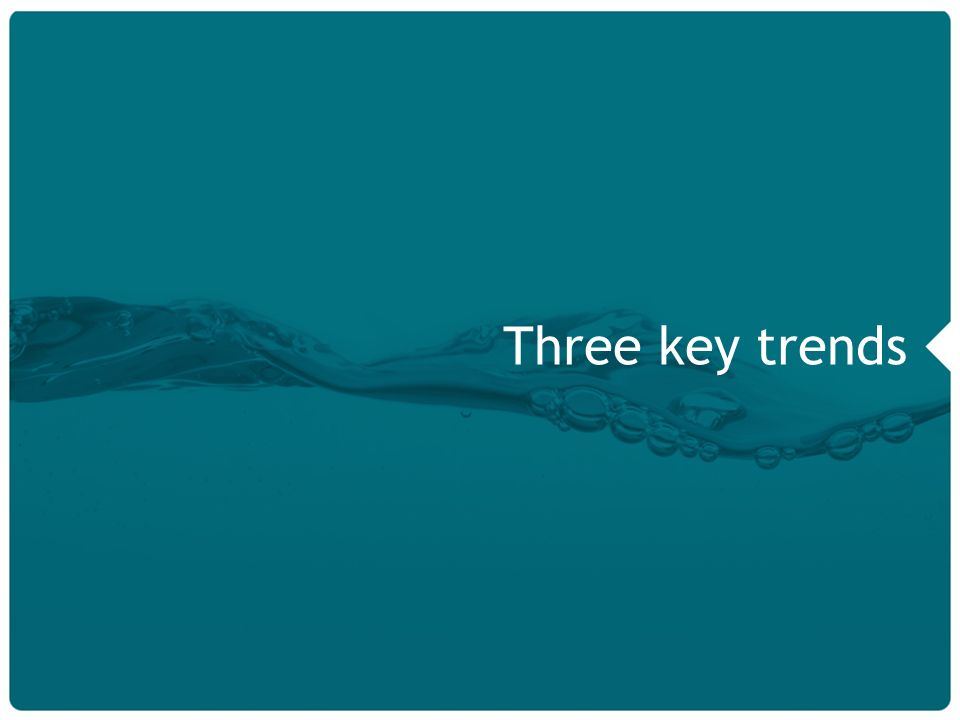 5 Three key trends