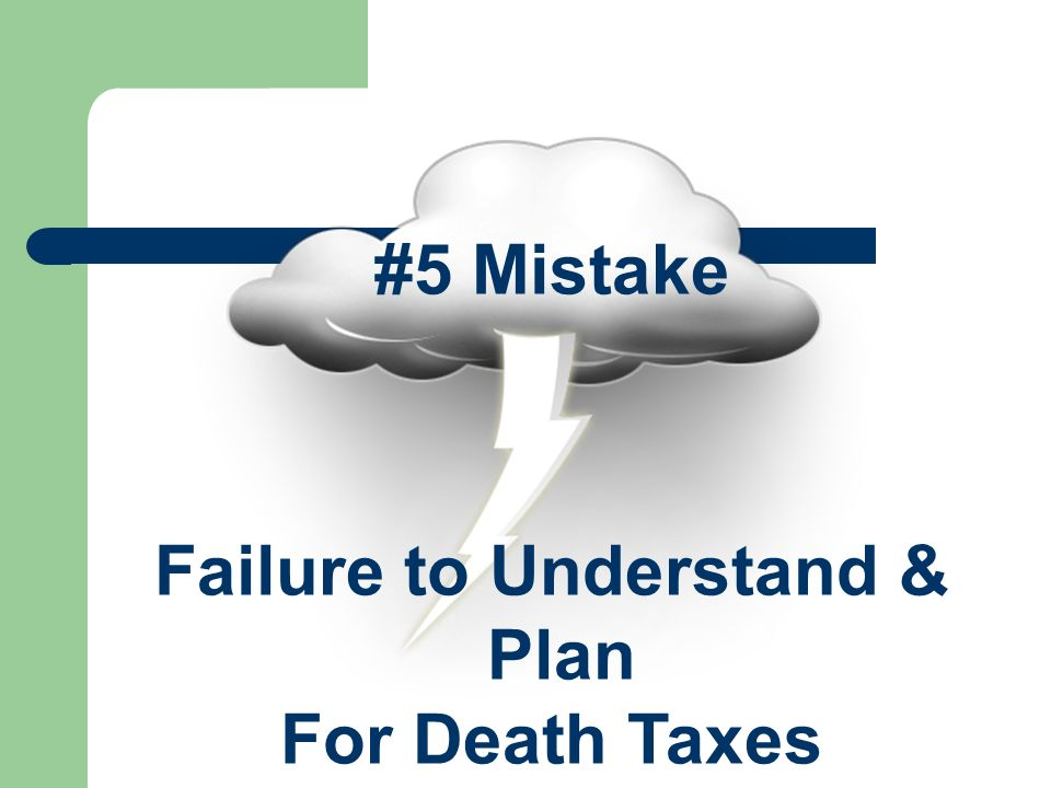 #5 Mistake Failure to Understand & Plan For Death Taxes