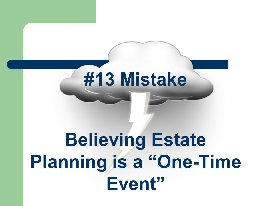 #13 Mistake Believing Estate Planning is a One-Time Event