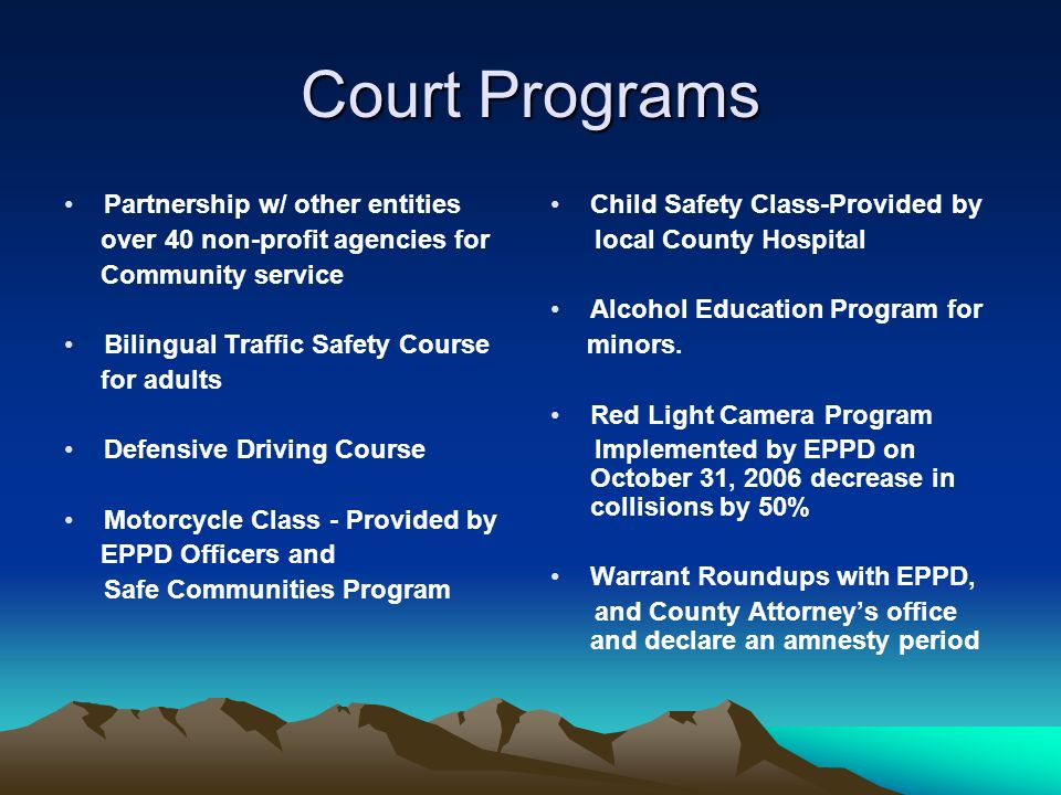 Court Programs Partnership w/ other entities over 40 non-profit agencies for Community service Bilingual Traffic Safety Course for adults Defensive Dr