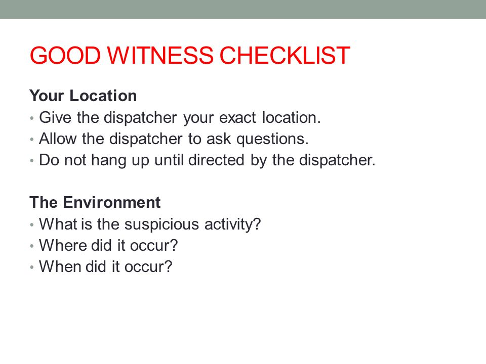 GOOD WITNESS CHECKLIST Your Location Give the dispatcher your exact location.