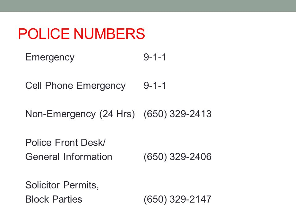 POLICE NUMBERS Emergency Cell Phone Emergency Non-Emergency (24 Hrs)(650) Police Front Desk/ General Information(650) Solicitor Permits, Block Parties(650)