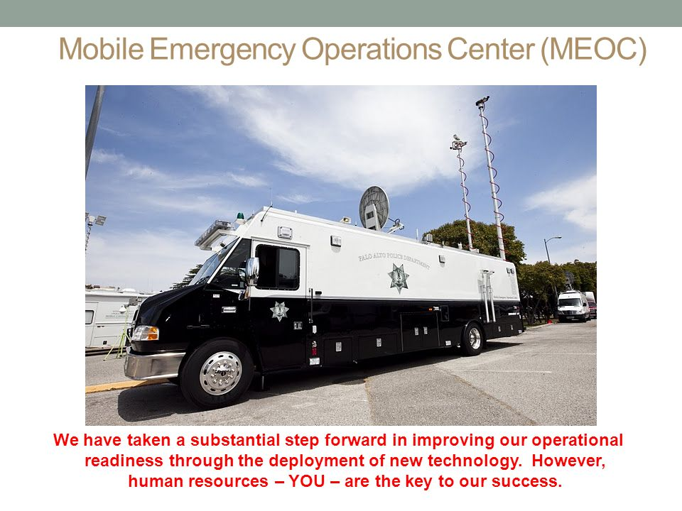 Mobile Emergency Operations Center (MEOC) We have taken a substantial step forward in improving our operational readiness through the deployment of new technology.