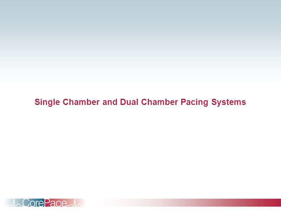 Single Chamber and Dual Chamber Pacing Systems