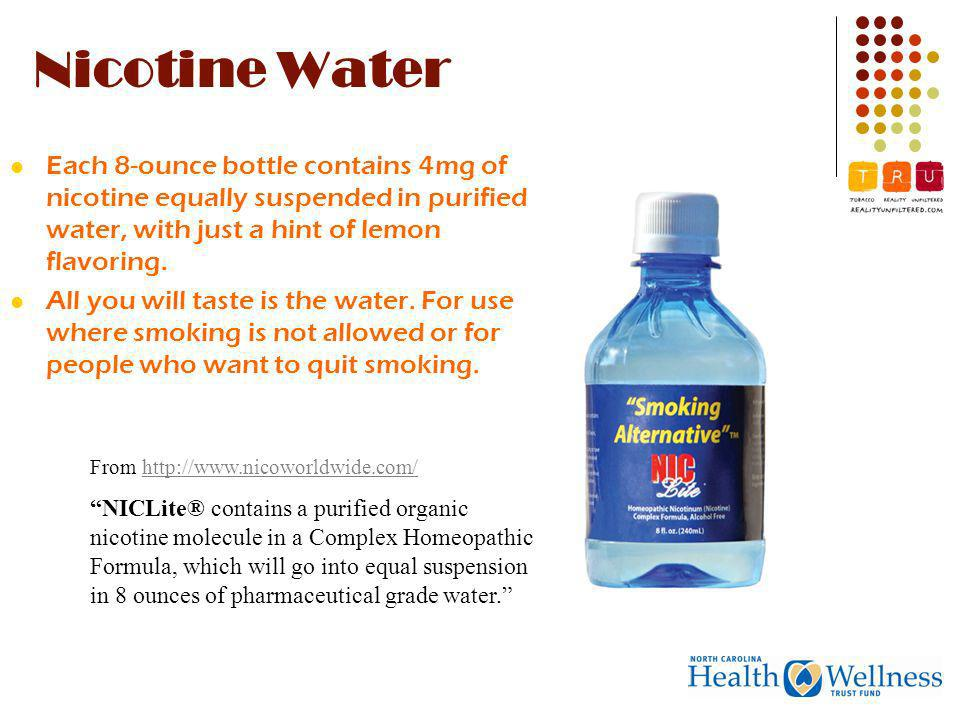 Nicotine Water Each 8-ounce bottle contains 4mg of nicotine equally suspended in purified water, with just a hint of lemon flavoring.