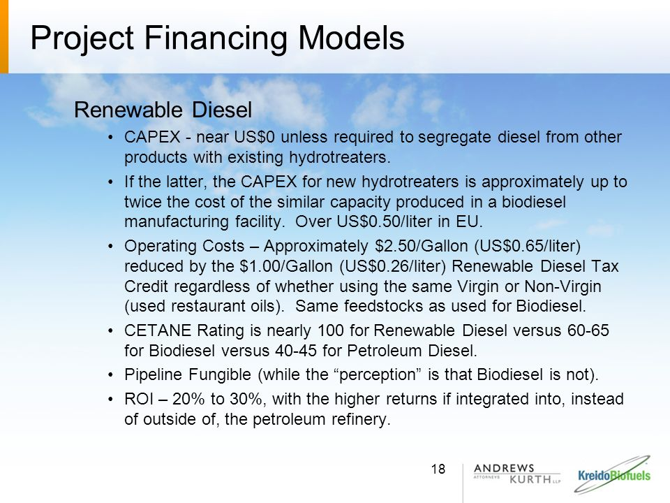 Project Financing Models Renewable Diesel CAPEX - near US$0 unless required to segregate diesel from other products with existing hydrotreaters. If th
