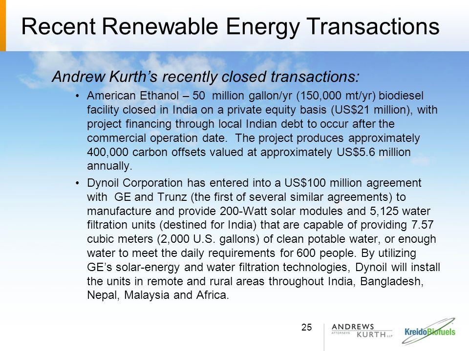 Recent Renewable Energy Transactions Andrew Kurths recently closed transactions: American Ethanol – 50 million gallon/yr (150,000 mt/yr) biodiesel fac