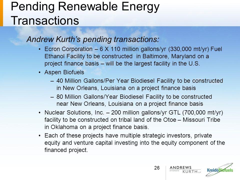Pending Renewable Energy Transactions Andrew Kurths pending transactions: Ecron Corporation – 6 X 110 million gallons/yr (330,000 mt/yr) Fuel Ethanol