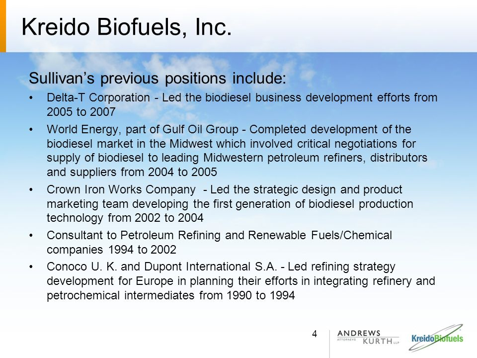 Kreido Biofuels, Inc. Sullivans previous positions include: Delta-T Corporation - Led the biodiesel business development efforts from 2005 to 2007 Wor