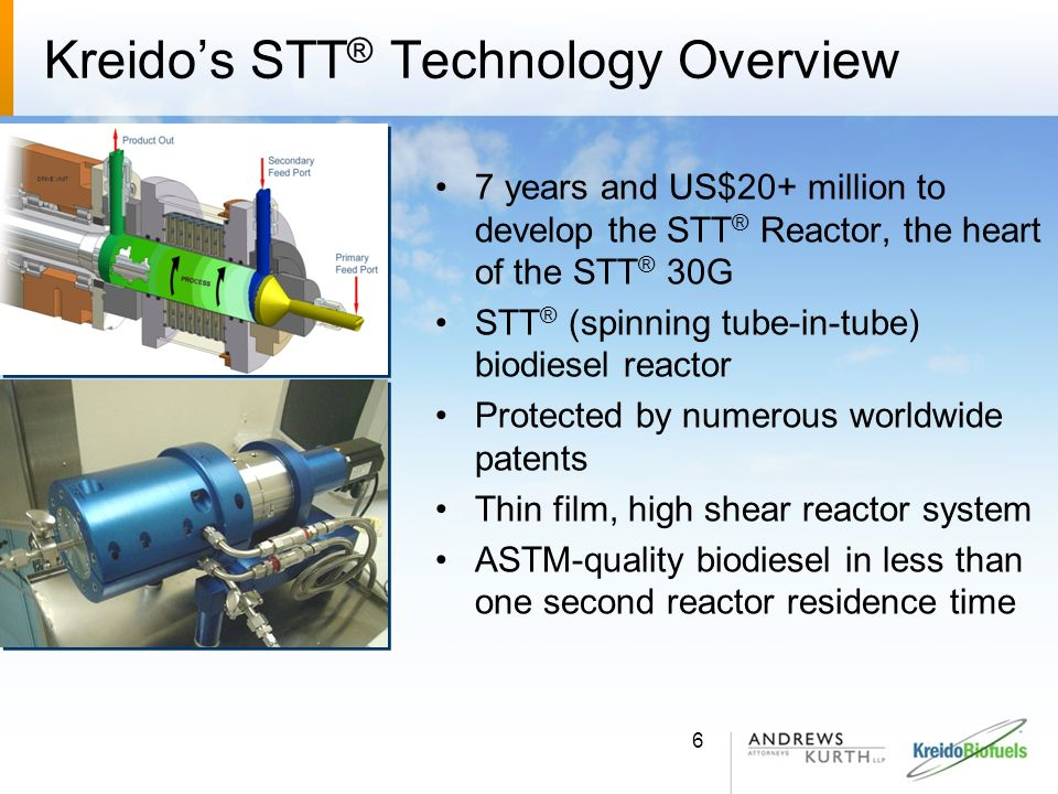 Kreido Biofuels Plant STT ® Technology Benefits Compared to conventional biodiesel production units: Smaller environmental and physical footprint >3,000 Gal/sq ft-yr or 10 mt/0.1 sq mt-yr Less expensive to build >40% capital cost advantage than standard plant Faster time to market Modular Biodiesel Processing Unit or BPU is available to a prepared sites in ~7 months Lower biodiesel production costs ~US$0.10/gallon or US$0.026/liter processing cost advantage Safer to operate Waterless, continuous-flow process Operates at low temperature Multi-feedstock flexibility Greater production yield; nameplate capacity of 33 million gallons/yr (110,000 mt/yr) Production units can be combined for greater capacities in parallel 7