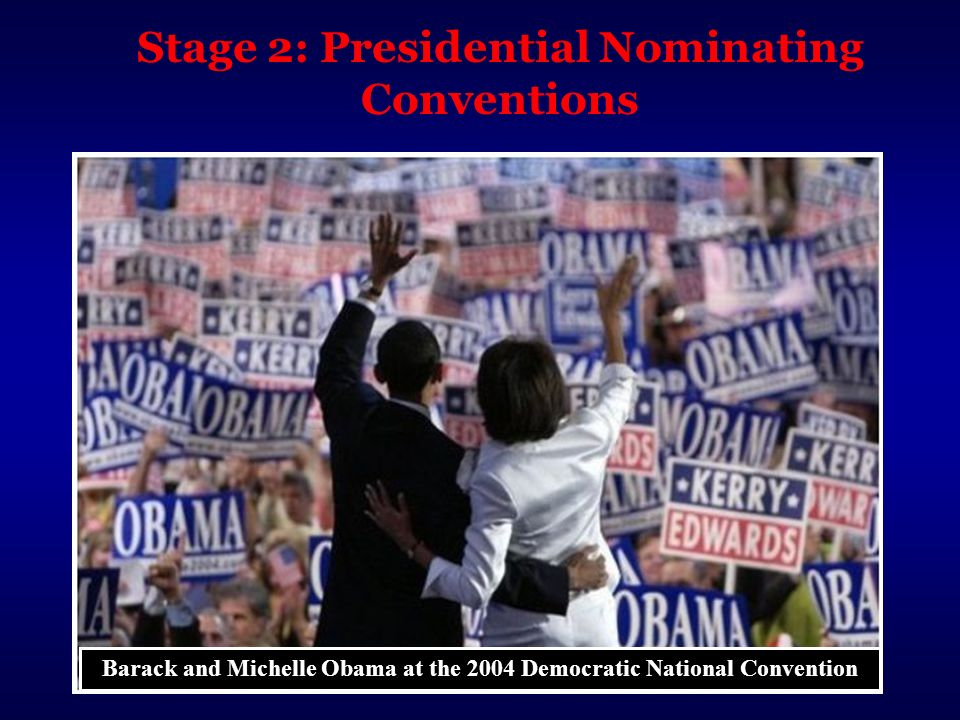 Stage 2: Presidential Nominating Conventions Barack and Michelle Obama at the 2004 Democratic National Convention