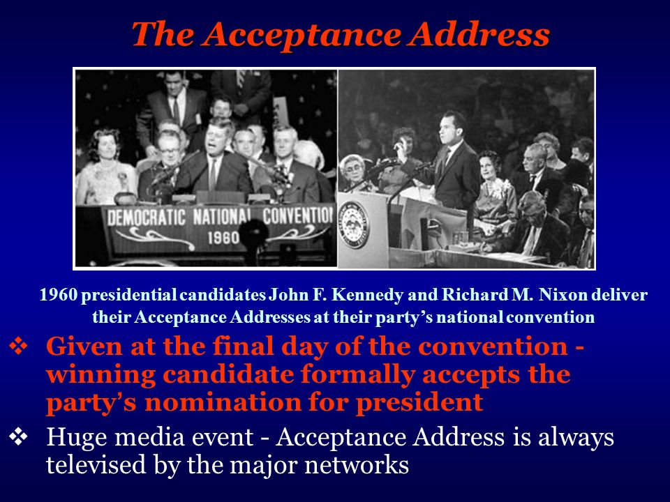 The Acceptance Address Given at the final day of the convention - winning candidate formally accepts the party s nomination for president Huge media e