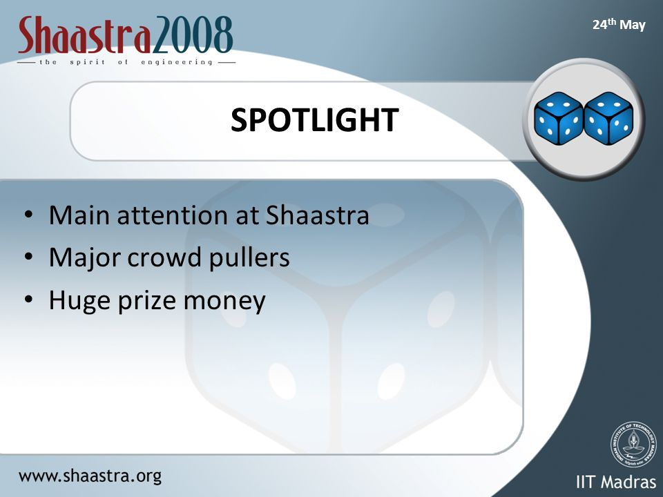 24 th May SPOTLIGHT Main attention at Shaastra Major crowd pullers Huge prize money