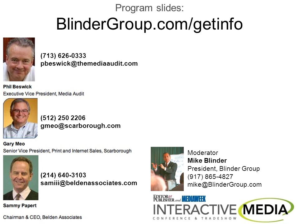 Moderator Mike Blinder President, Blinder Group (917) 865-4827 mike@BlinderGroup.com (713) 626-0333 pbeswick@themediaaudit.com (512) 250 2206 gmeo@scarborough.com (214) 640-3103 samiii@beldenassociates.com Program slides: BlinderGroup.com/getinfo