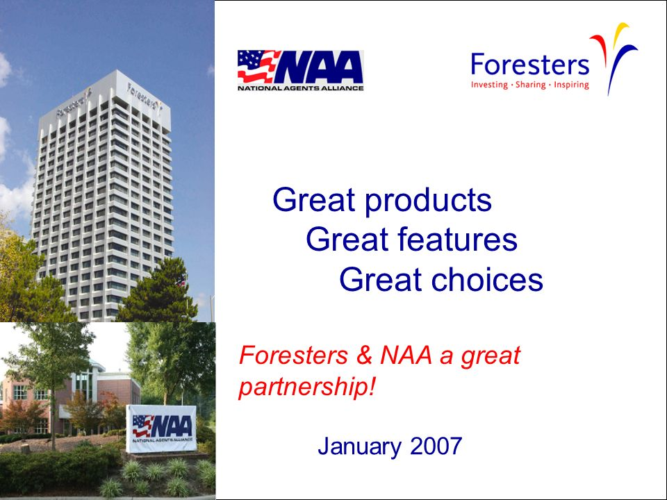 January 2007 Great products Great features Great choices Foresters & NAA a great partnership!