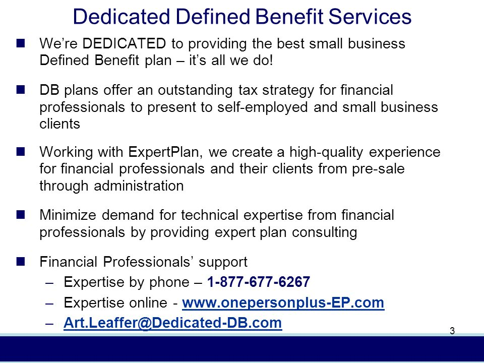 In (4/08) AXA Advisors, LLCFor presentation to financial professionals only 3 Dedicated Defined Benefit Services Were DEDICATED to providing the best small business Defined Benefit plan – its all we do.