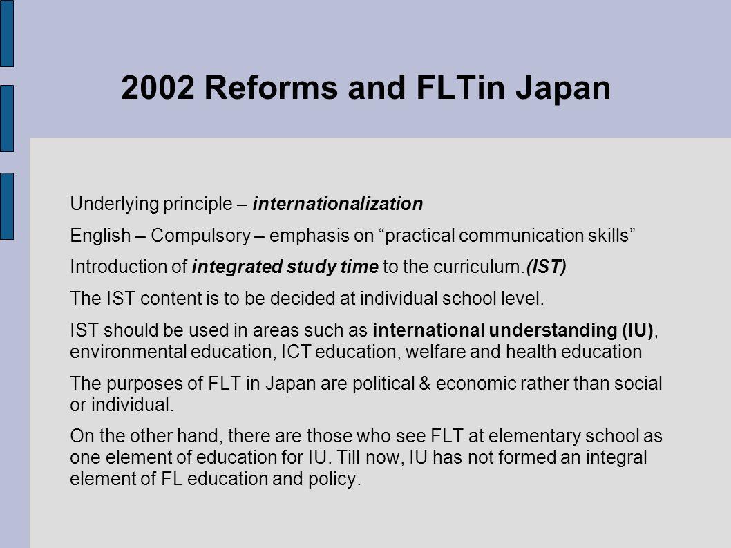 2002 Reforms and FLTin Japan Underlying principle – internationalization English – Compulsory – emphasis on practical communication skills Introductio