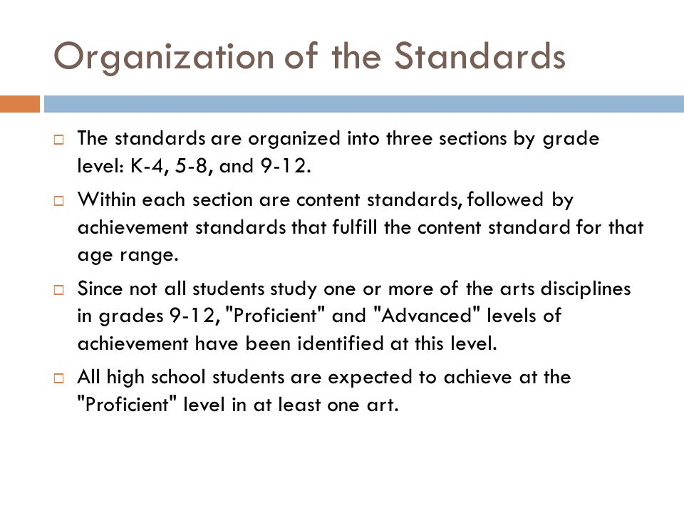 Organization of the Standards The standards are organized into three sections by grade level: K-4, 5-8, and 9-12. Within each section are content stan