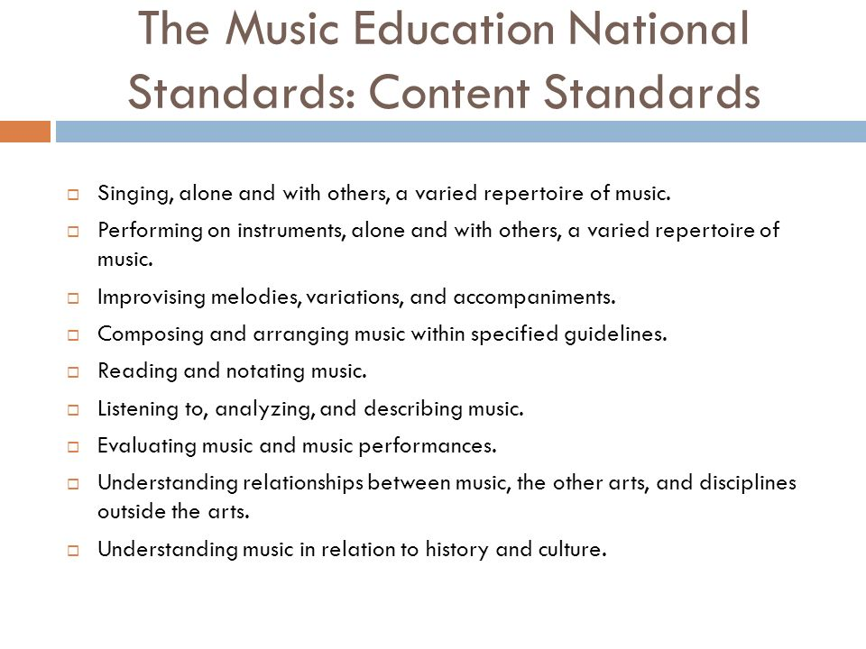 The Music Education National Standards: Content Standards Singing, alone and with others, a varied repertoire of music. Performing on instruments, alo