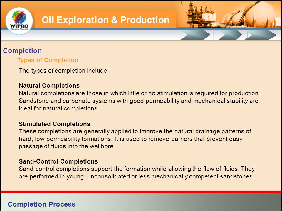 Oil Exploration & Production Types of Completion The types of completion include: Natural Completions Natural completions are those in which little or