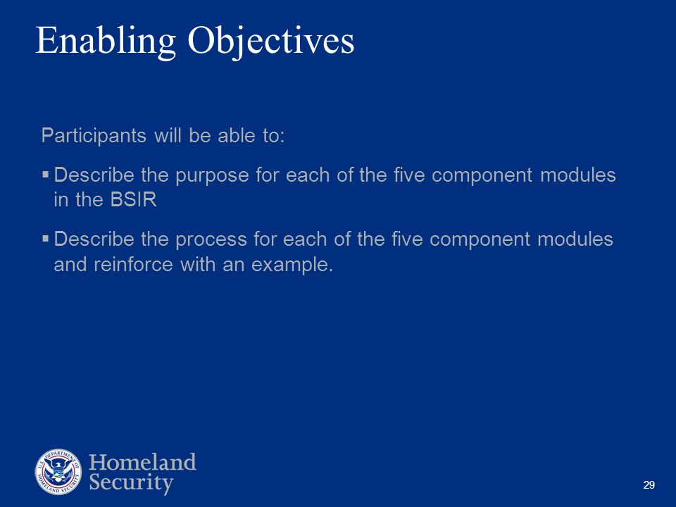 29 Enabling Objectives Participants will be able to: Describe the purpose for each of the five component modules in the BSIR Describe the process for