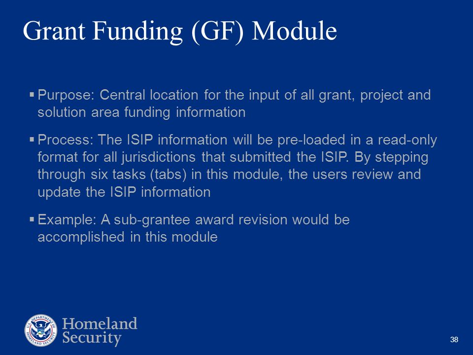 38 Grant Funding (GF) Module Purpose: Central location for the input of all grant, project and solution area funding information Process: The ISIP inf