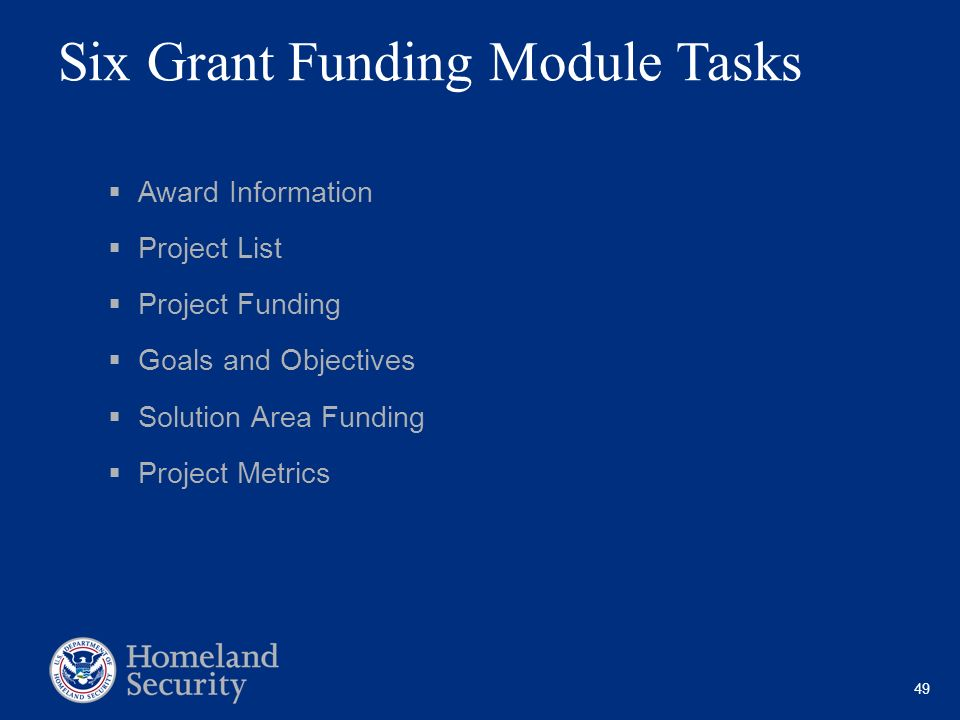 49 Six Grant Funding Module Tasks Award Information Project List Project Funding Goals and Objectives Solution Area Funding Project Metrics