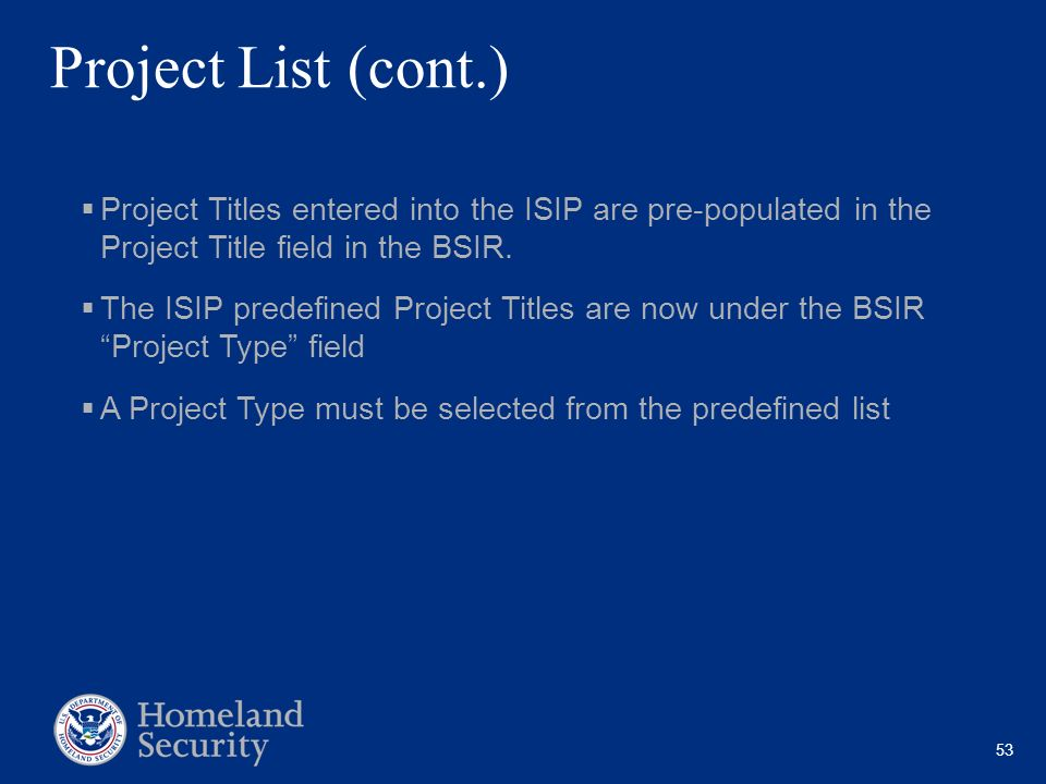 53 Project List (cont.) Project Titles entered into the ISIP are pre-populated in the Project Title field in the BSIR. The ISIP predefined Project Tit