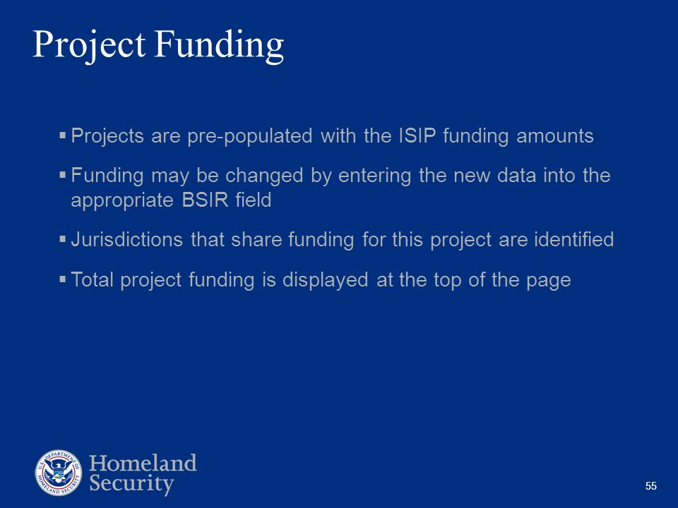 55 Project Funding Projects are pre-populated with the ISIP funding amounts Funding may be changed by entering the new data into the appropriate BSIR