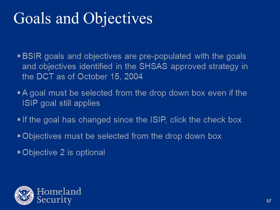 57 Goals and Objectives BSIR goals and objectives are pre-populated with the goals and objectives identified in the SHSAS approved strategy in the DCT