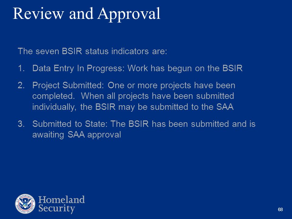 68 Review and Approval The seven BSIR status indicators are: 1.Data Entry In Progress: Work has begun on the BSIR 2.Project Submitted: One or more pro