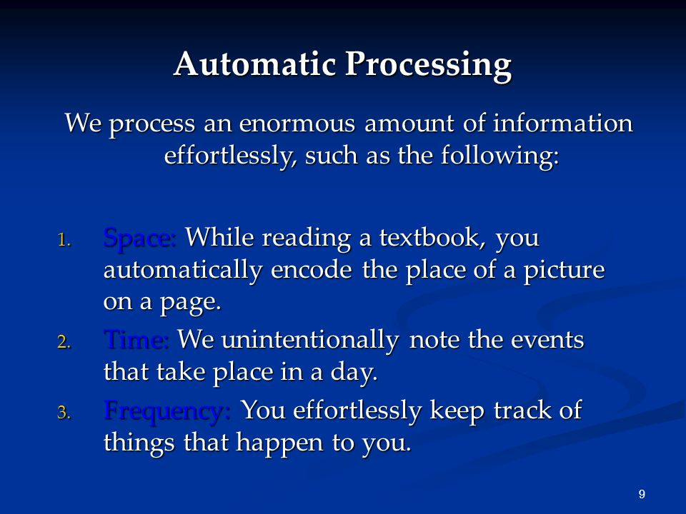 8 Encoding: Getting Information In How We Encode 1. Some information (route to your school) is automatically processed. 2. However, new or unusual inf