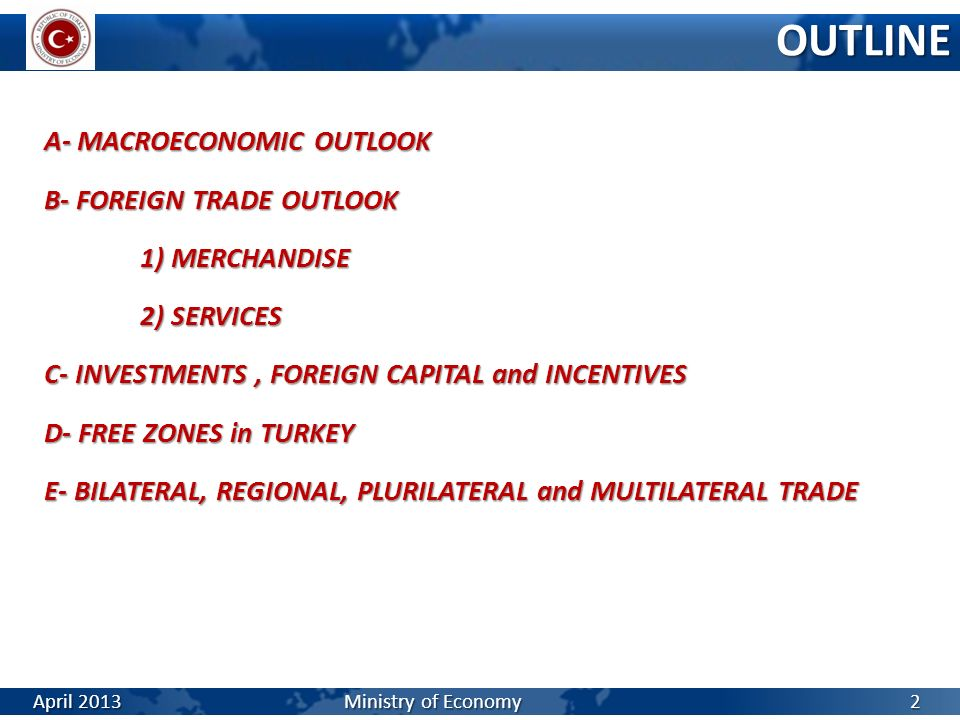 A- MACROECONOMIC OUTLOOK B- FOREIGN TRADE OUTLOOK 1) MERCHANDISE 2) SERVICES C- INVESTMENTS, FOREIGN CAPITAL and INCENTIVES D- FREE ZONES in TURKEY E-