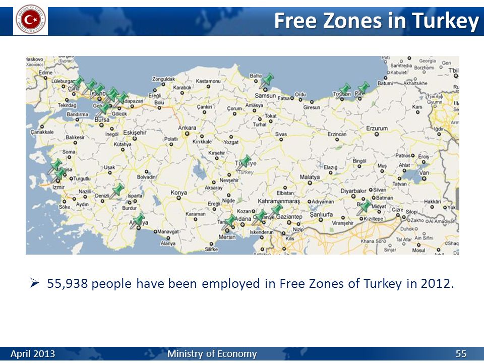 Free Zones in Turkey 55,938 people have been employed in Free Zones of Turkey in 2012. 55 April 2013 Ministry of Economy