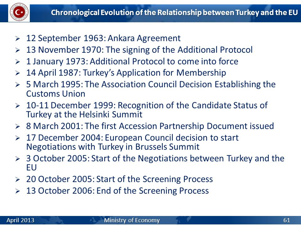 Chronological Evolution of the Relationship between Turkey and the EU 12 September 1963: Ankara Agreement 13 November 1970: The signing of the Additio
