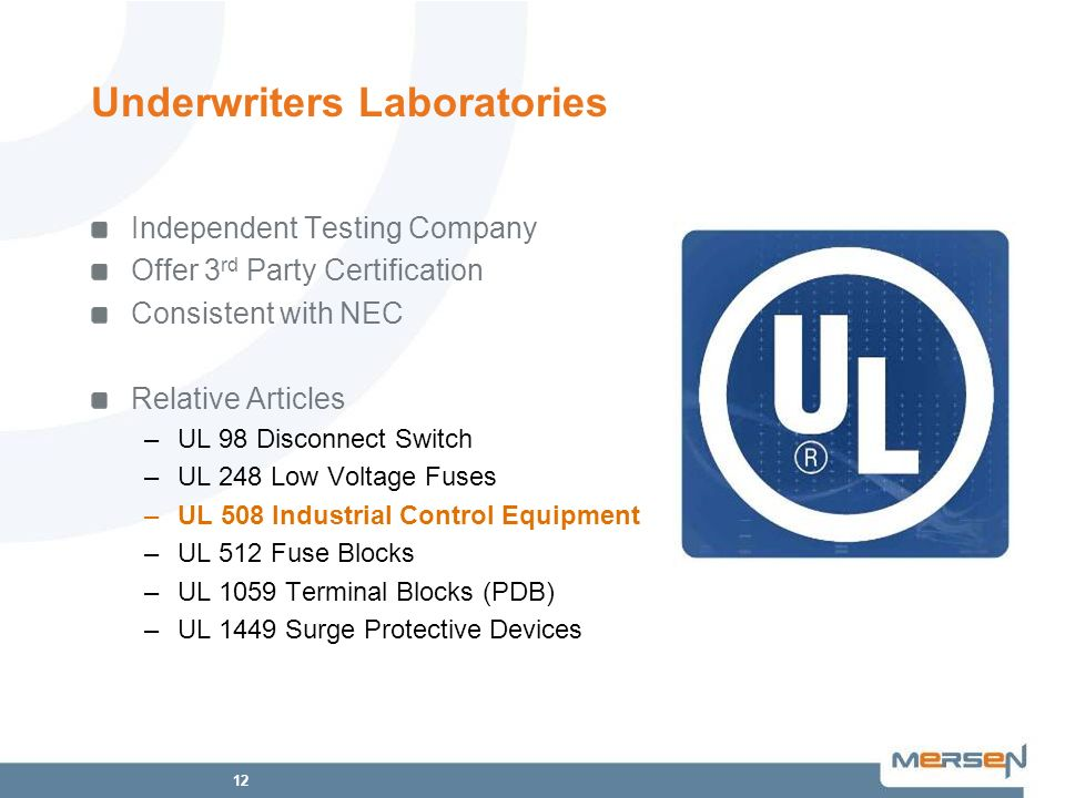 12 Underwriters Laboratories Independent Testing Company Offer 3 rd Party Certification Consistent with NEC Relative Articles –UL 98 Disconnect Switch