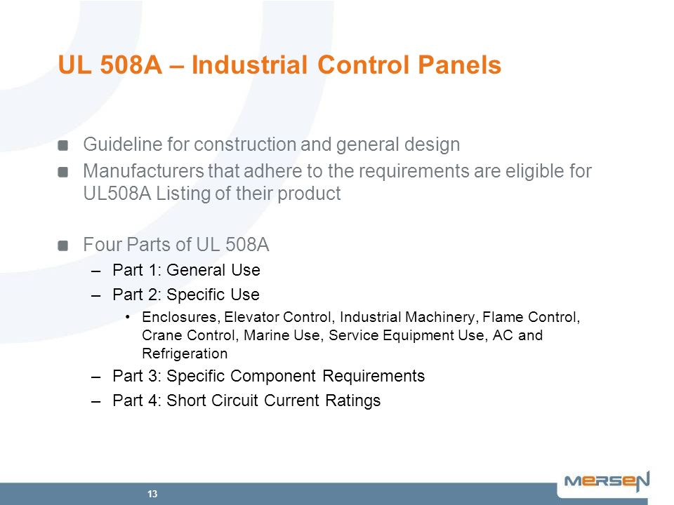 13 UL 508A – Industrial Control Panels Guideline for construction and general design Manufacturers that adhere to the requirements are eligible for UL